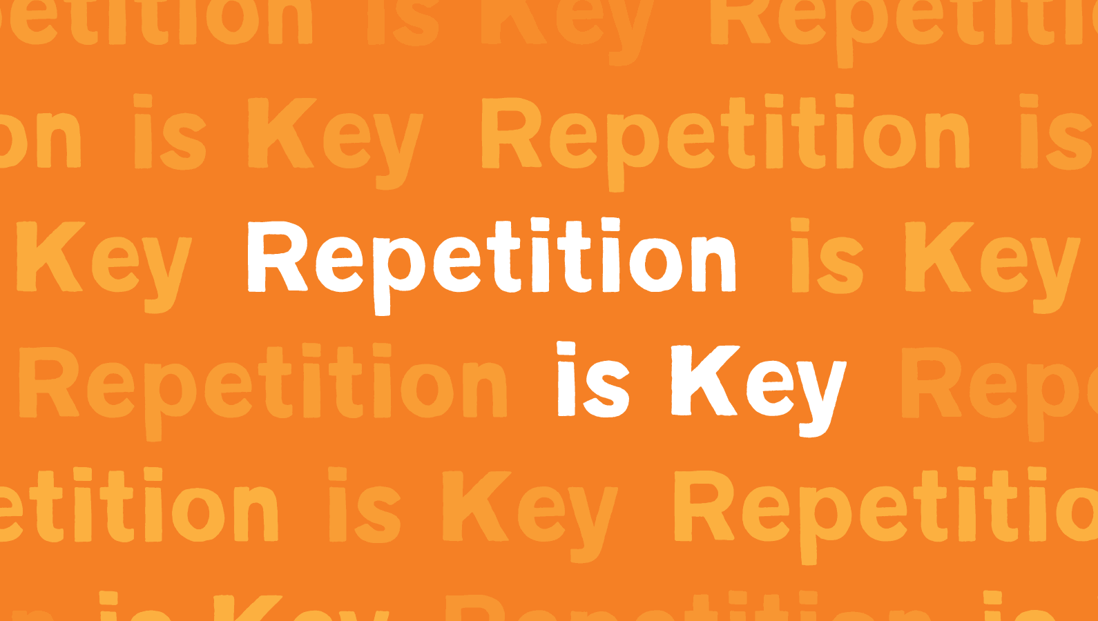 Repetition is key, repetition is key in learning a language.