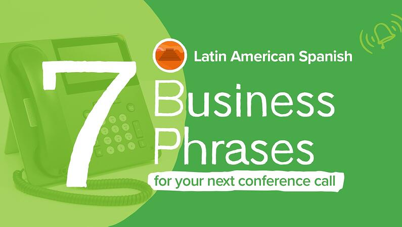 Seven Latin American Spanish Business Phrases for Your Next Conference Call header