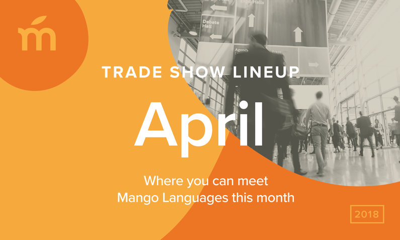 April Trade Show Lineup: Where you can meet Mango Languages this month.