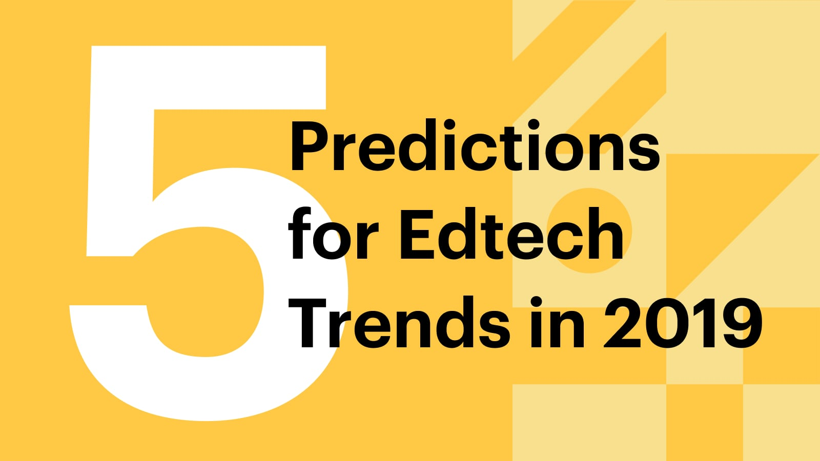 Five Predictions for Edtech Trends in 2019